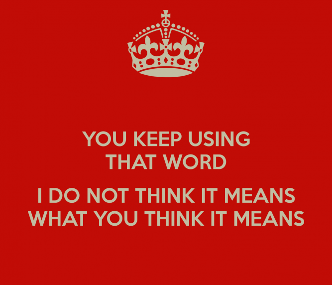 you-keep-using-that-word-i-do-not-think-it-means-what-you-think-it-means